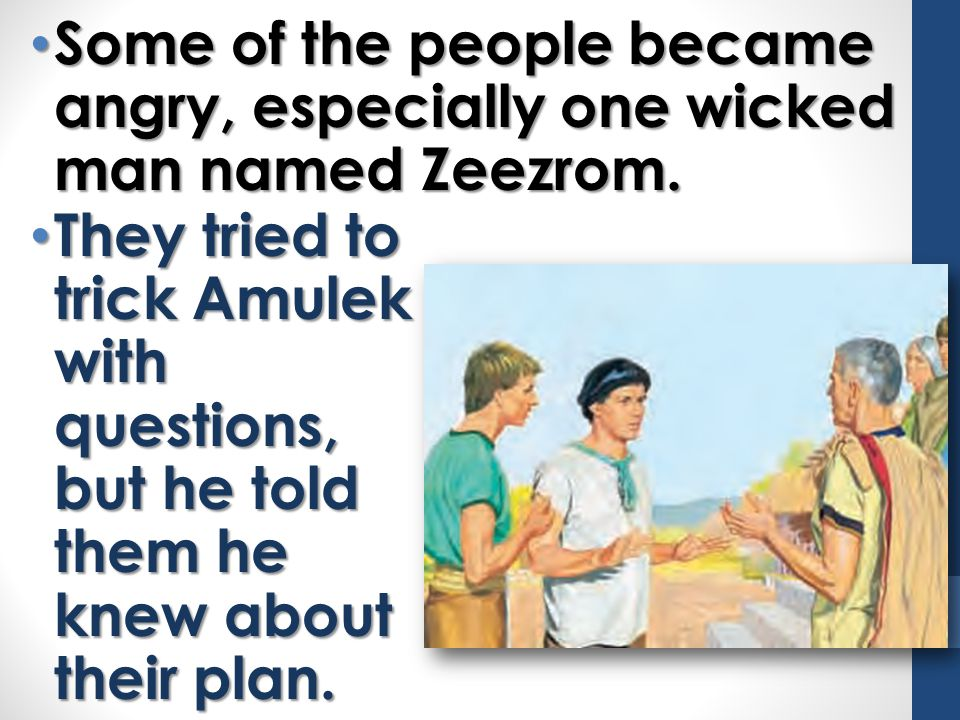 Some of the people became angry, especially one wicked man named Zeezrom.