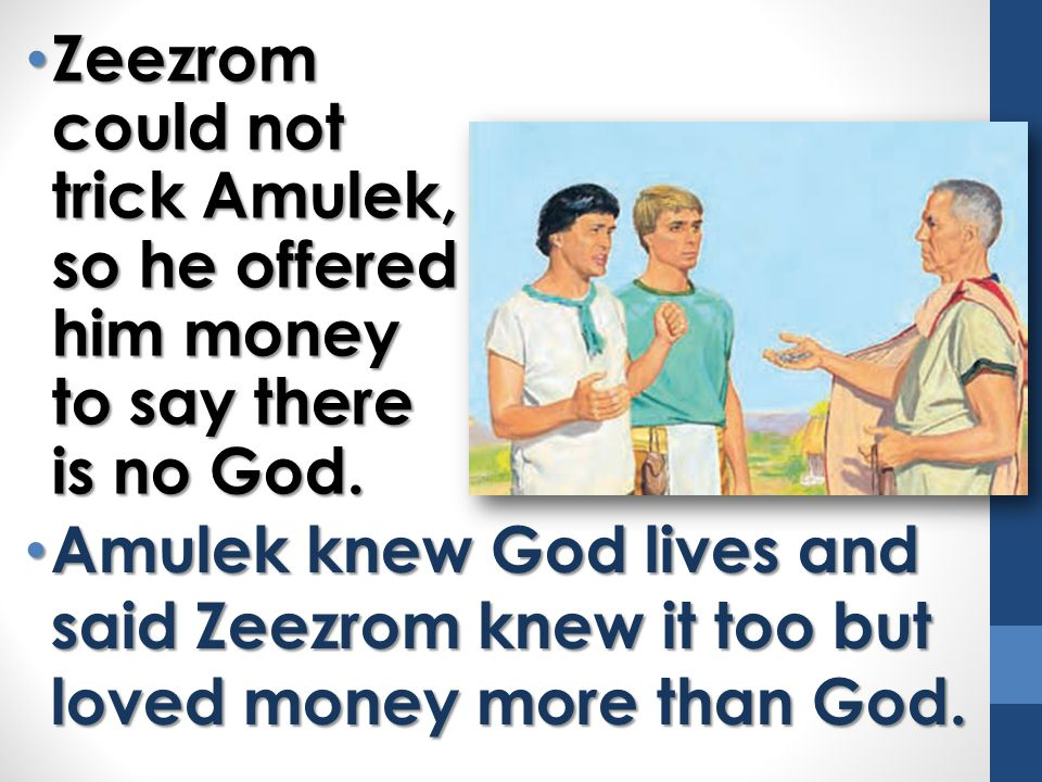 Zeezrom could not trick Amulek, so he offered him money to say there is no God.