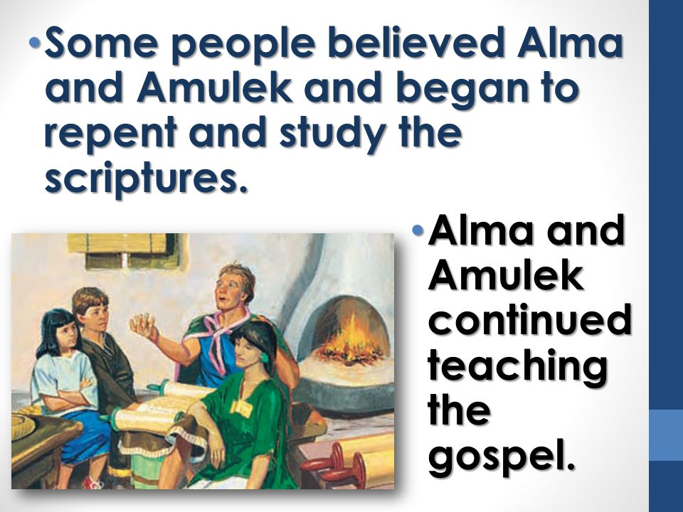 Some people believed Alma and Amulek and began to repent and study the scriptures.