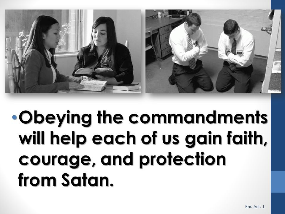 Obeying the commandments will help each of us gain faith, courage, and protection from Satan.