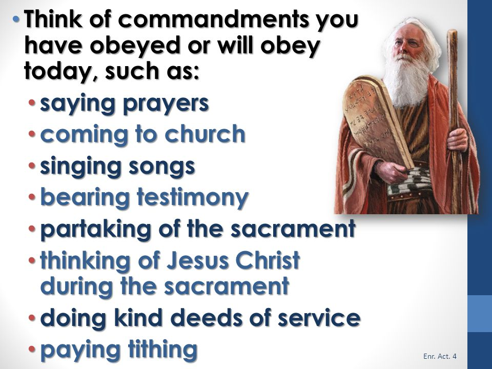 Think of commandments you have obeyed or will obey today, such as: