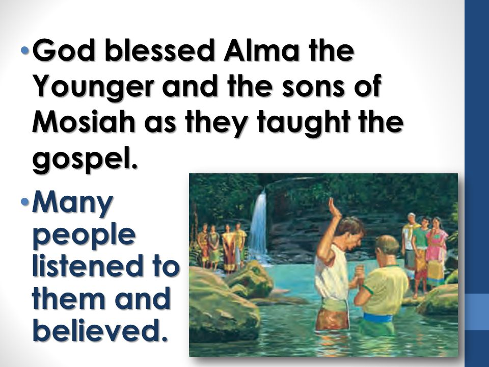 God blessed Alma the Younger and the sons of Mosiah as they taught the gospel.