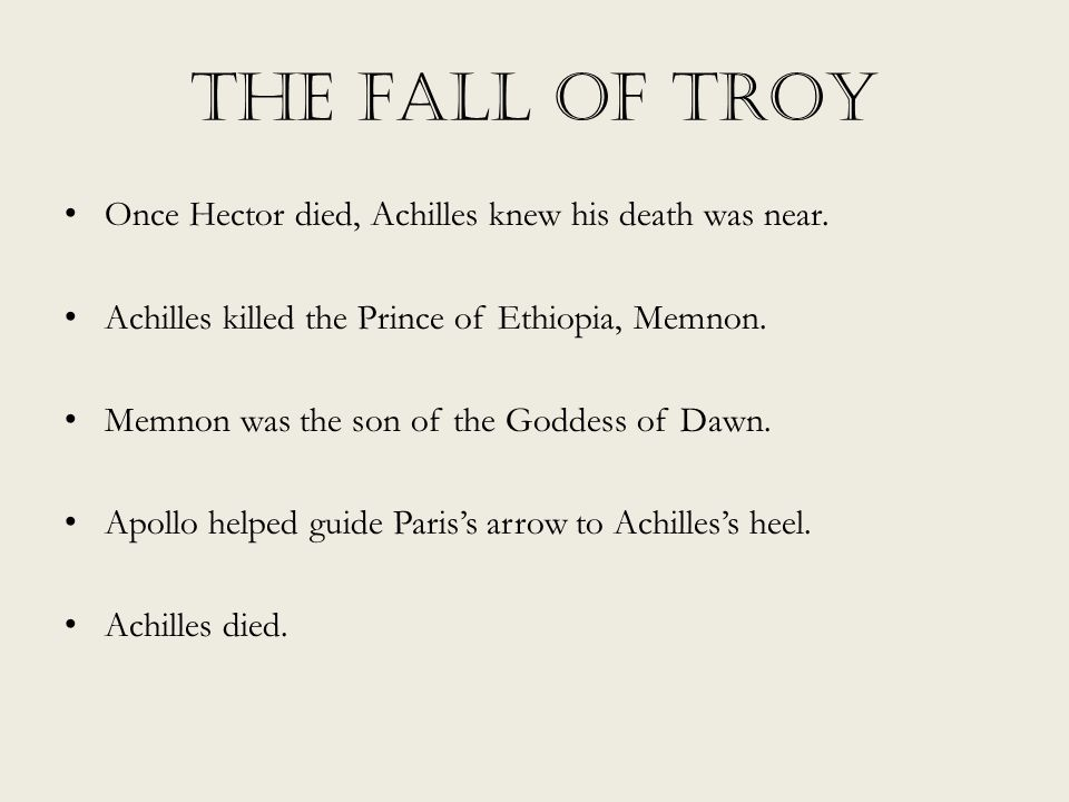 The Fall of Troy Once Hector died, Achilles knew his death was near.