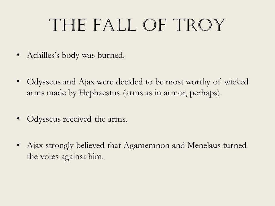 The Fall of Troy Achilles's body was burned.