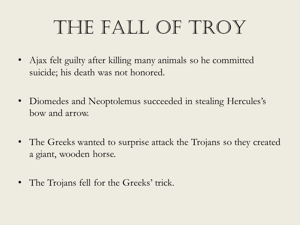 The Fall of Troy Ajax felt guilty after killing many animals so he committed suicide; his death was not honored.