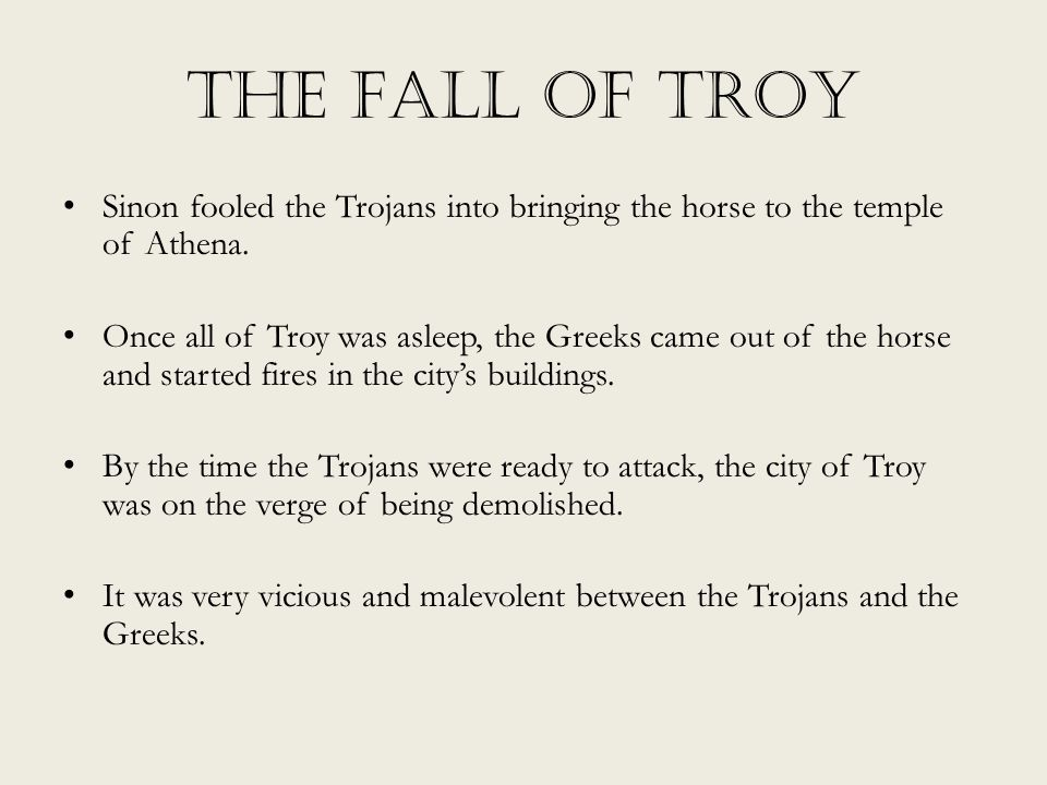 The Fall of Troy Sinon fooled the Trojans into bringing the horse to the temple of Athena.