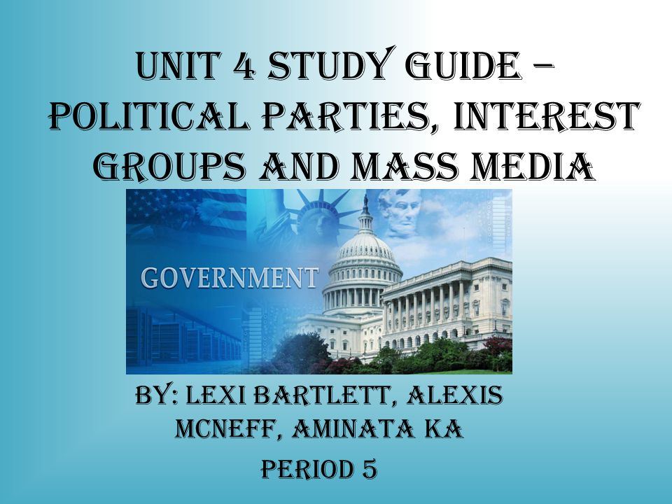 Unit 4 Study Guide – Political parties, interest groups and mass media