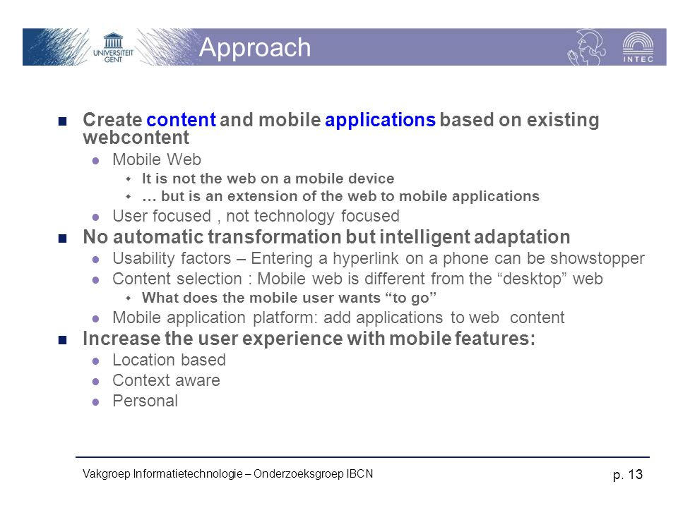 Approach Create content and mobile applications based on existing webcontent. Mobile Web. It is not the web on a mobile device.
