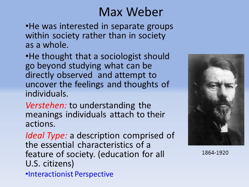 Max Weber He was interested in separate groups within society rather than in society as a whole.