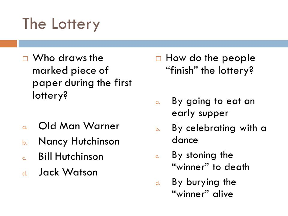 The Lottery Who draws the marked piece of paper during the first lottery Old Man Warner. Nancy Hutchinson.