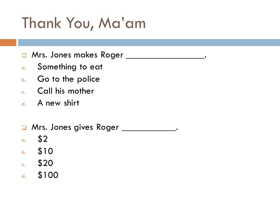 Thank You, Ma'am Mrs. Jones makes Roger ________________.