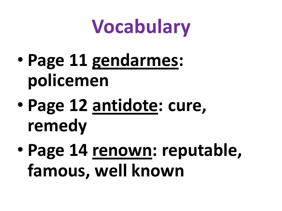 Vocabulary Page 11 gendarmes: policemen Page 12 antidote: cure, remedy