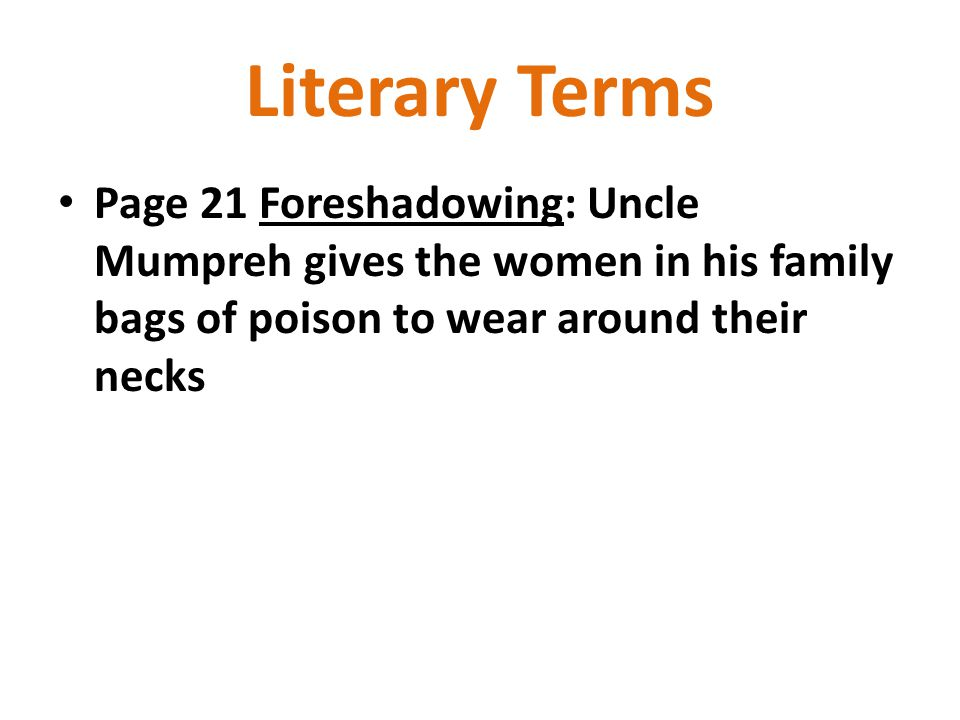 Literary Terms Page 21 Foreshadowing: Uncle Mumpreh gives the women in his family bags of poison to wear around their necks.