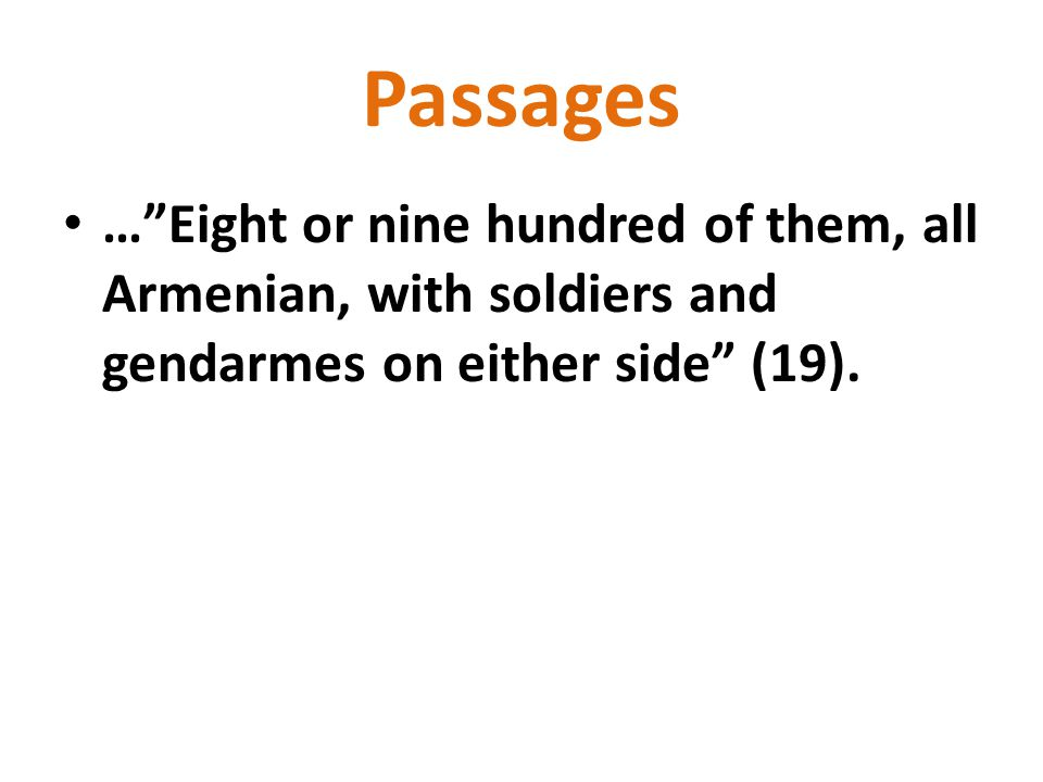 Passages … Eight or nine hundred of them, all Armenian, with soldiers and gendarmes on either side (19).