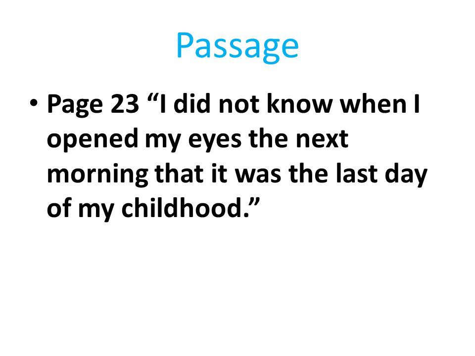 Passage Page 23 I did not know when I opened my eyes the next morning that it was the last day of my childhood.