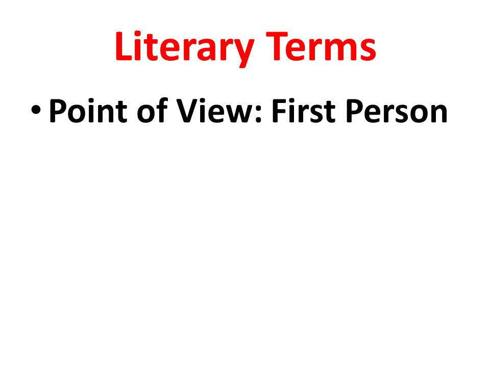 Literary Terms Point of View: First Person
