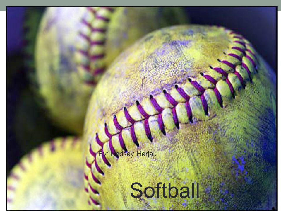Softball By: Lindsay Harjak