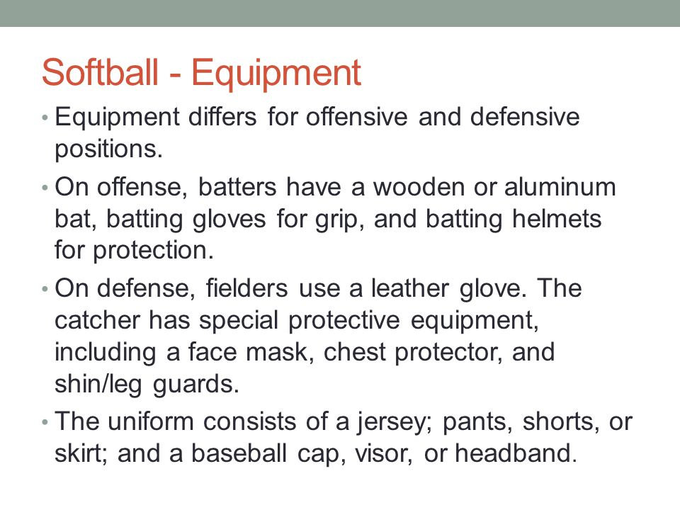 Softball - Equipment Equipment differs for offensive and defensive positions.