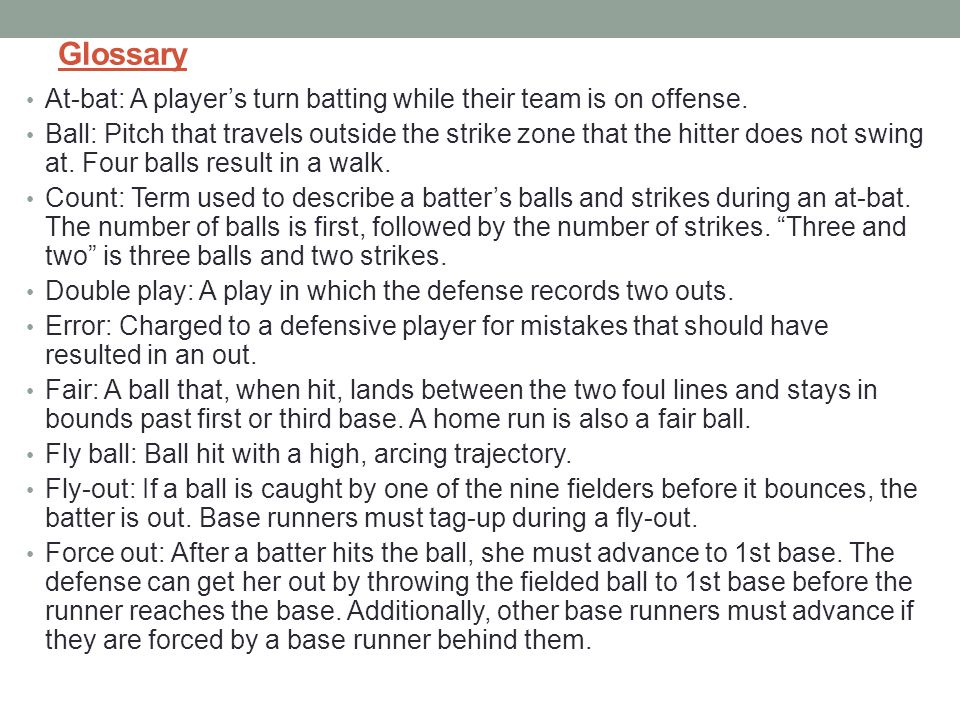 Glossary At-bat: A player's turn batting while their team is on offense.