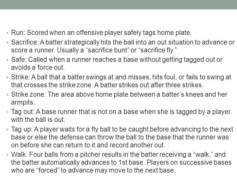 Run: Scored when an offensive player safely tags home plate.