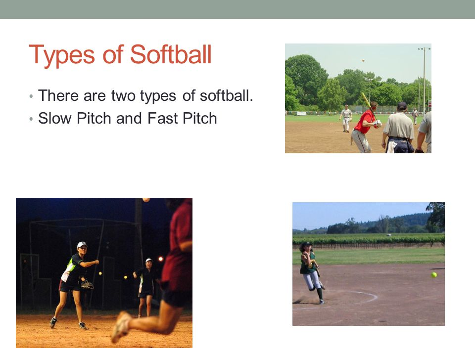 Types of Softball There are two types of softball.