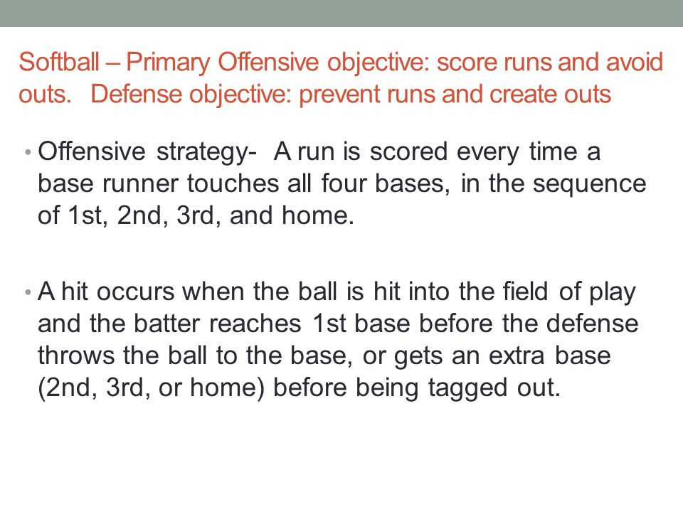 Softball – Primary Offensive objective: score runs and avoid outs