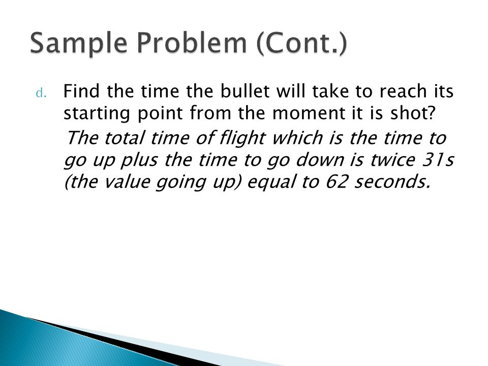 Sample Problem (Cont.) Find the time the bullet will take to reach its starting point from the moment it is shot