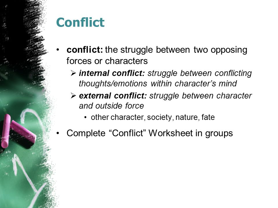 Conflict conflict: the struggle between two opposing forces or characters.