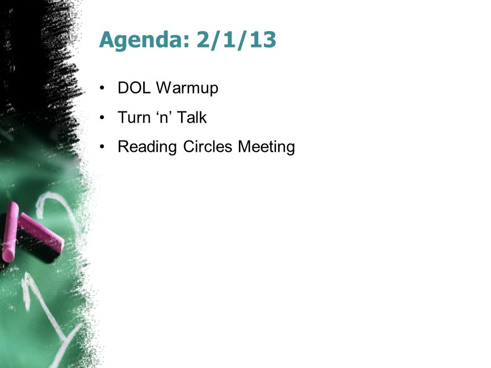Agenda: 2/1/13 DOL Warmup Turn 'n' Talk Reading Circles Meeting