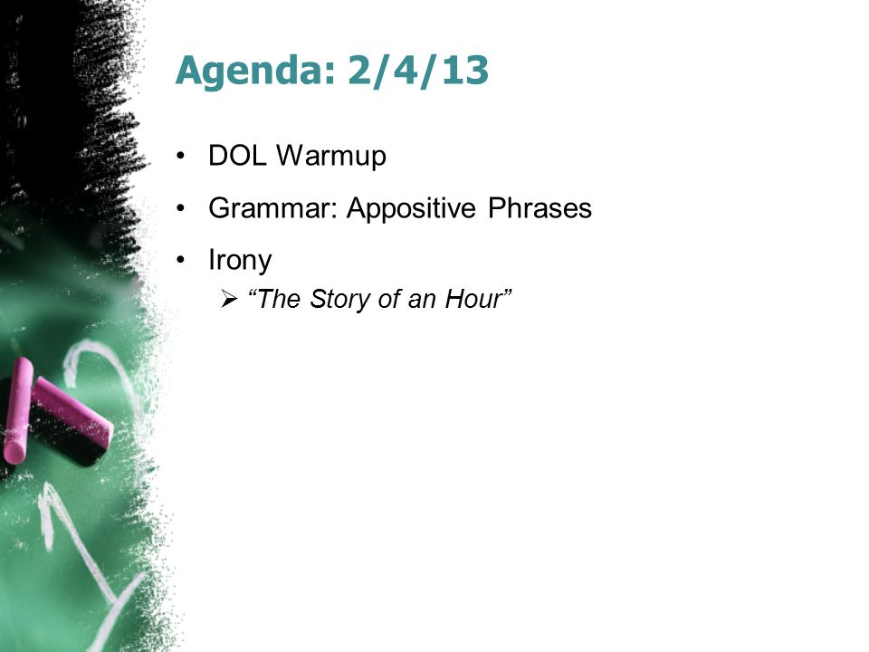Agenda: 2/4/13 DOL Warmup Grammar: Appositive Phrases Irony