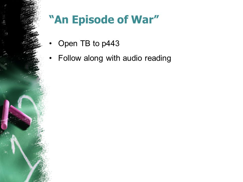 An Episode of War Open TB to p443 Follow along with audio reading