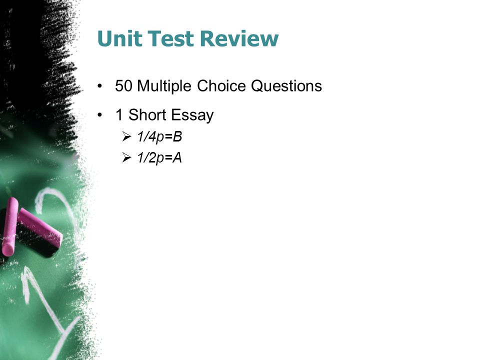 Unit Test Review 50 Multiple Choice Questions 1 Short Essay 1/4p=B