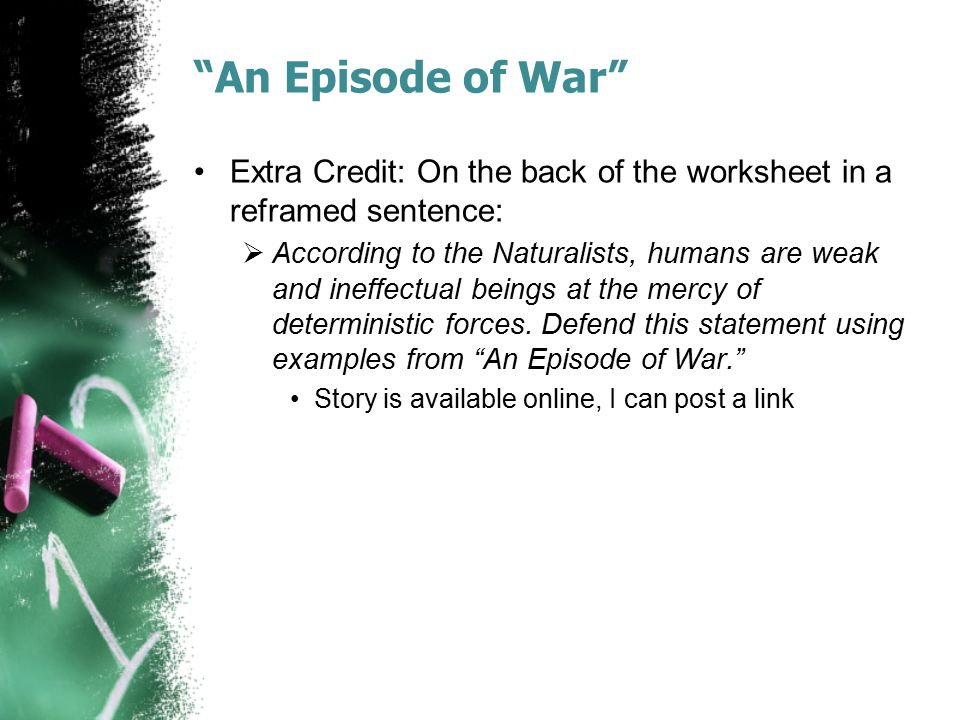 An Episode of War Extra Credit: On the back of the worksheet in a reframed sentence:
