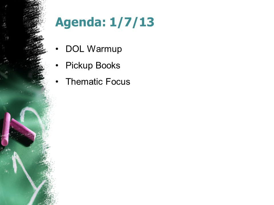 Agenda: 1/7/13 DOL Warmup Pickup Books Thematic Focus