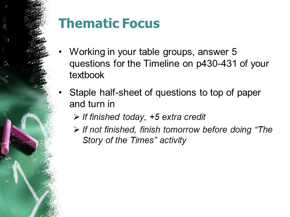 Thematic Focus Working in your table groups, answer 5 questions for the Timeline on p430-431 of your textbook.