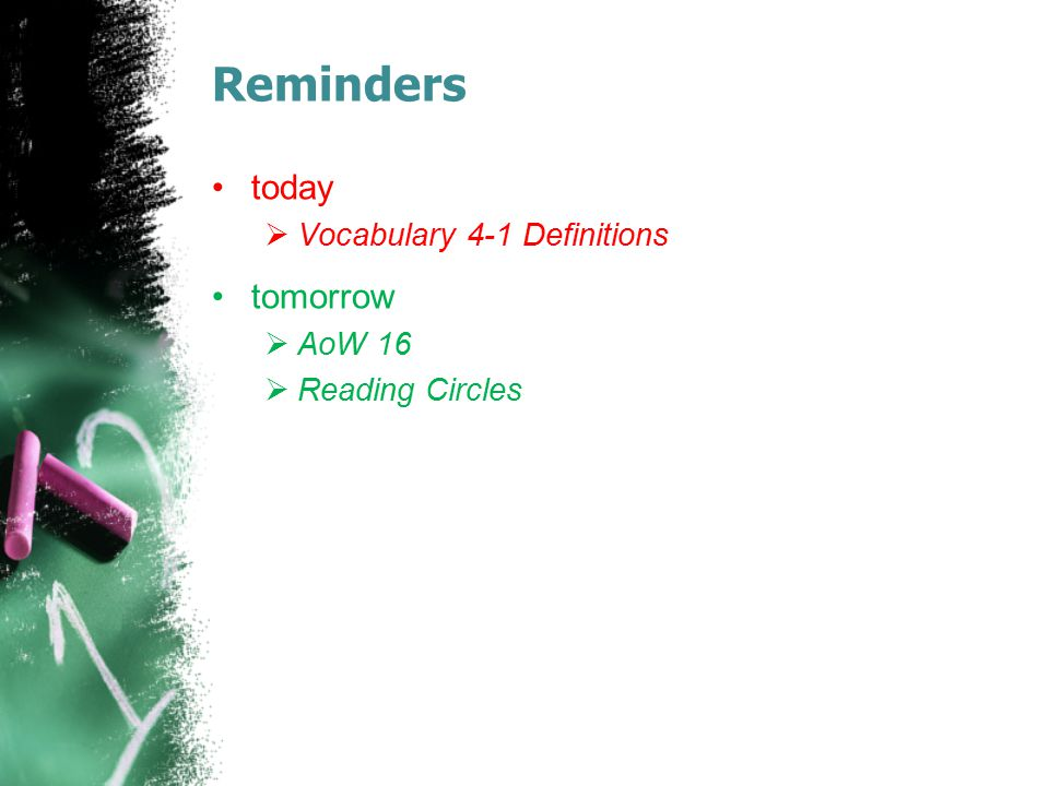 Reminders today tomorrow Vocabulary 4-1 Definitions AoW 16