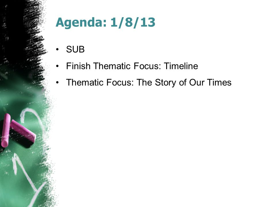 Agenda: 1/8/13 SUB Finish Thematic Focus: Timeline