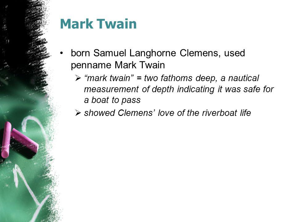 Mark Twain born Samuel Langhorne Clemens, used penname Mark Twain