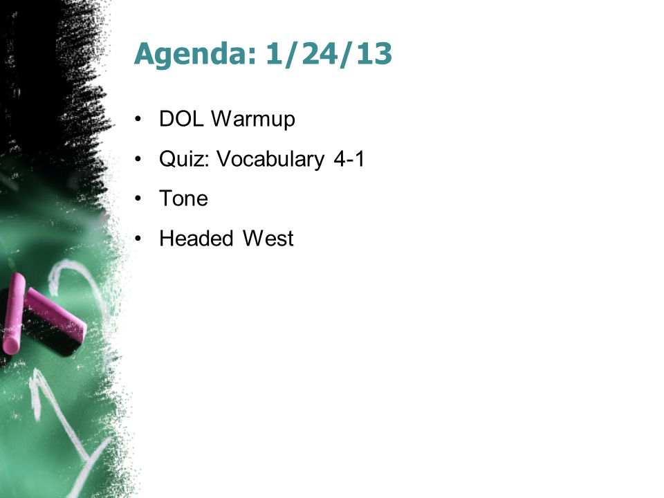 Agenda: 1/24/13 DOL Warmup Quiz: Vocabulary 4-1 Tone Headed West