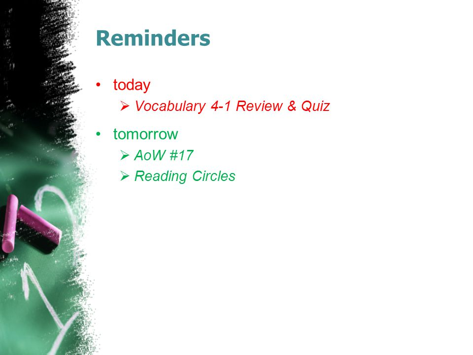 Reminders today tomorrow Vocabulary 4-1 Review & Quiz AoW #17