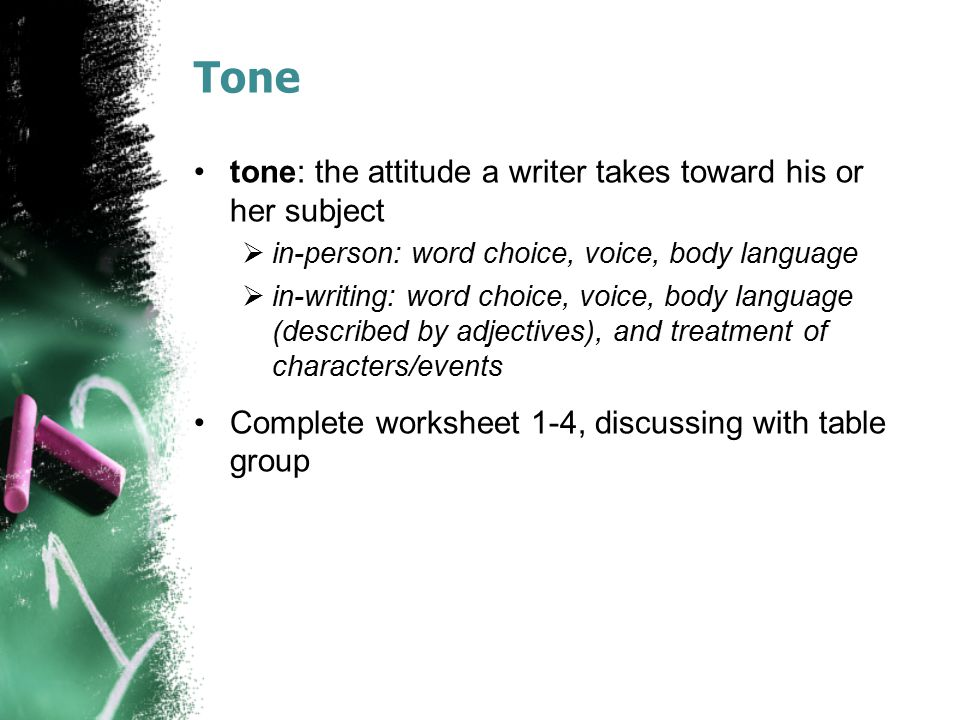 Tone tone: the attitude a writer takes toward his or her subject