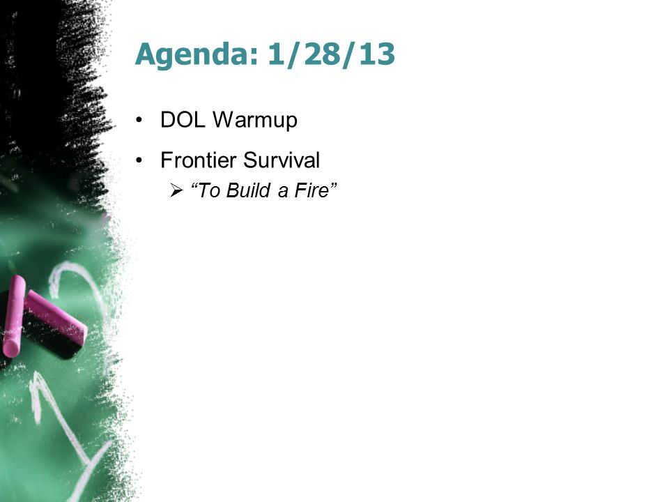 Agenda: 1/28/13 DOL Warmup Frontier Survival To Build a Fire