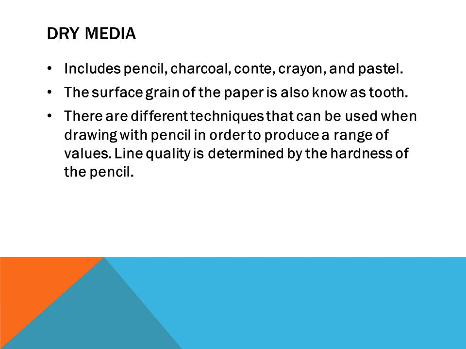 Dry media Includes pencil, charcoal, conte, crayon, and pastel.