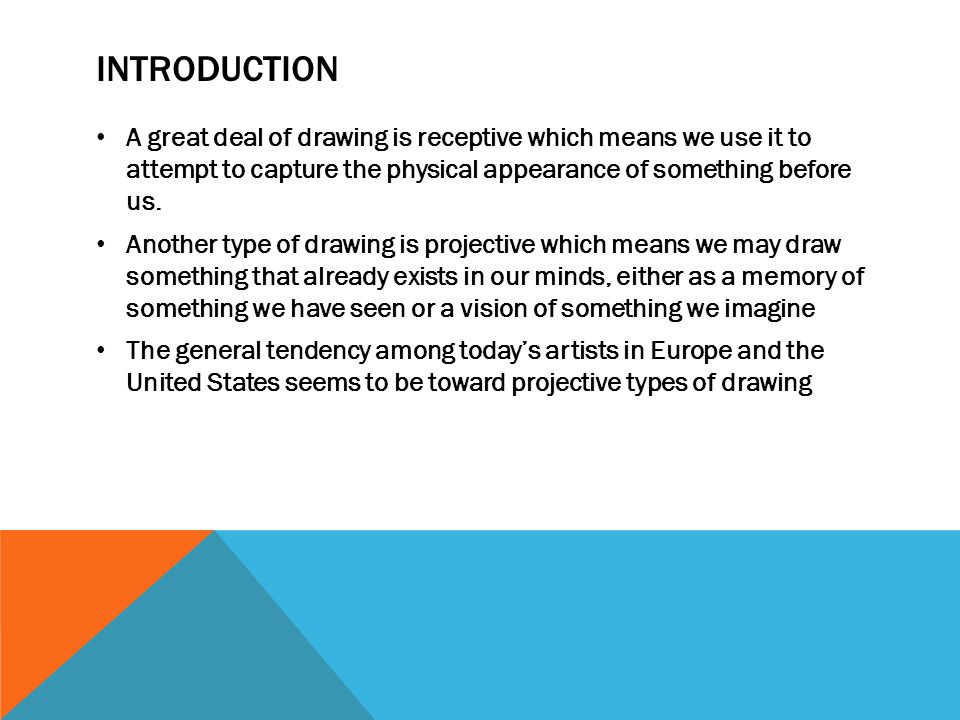 Introduction A great deal of drawing is receptive which means we use it to attempt to capture the physical appearance of something before us.