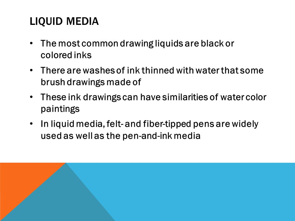 Liquid media The most common drawing liquids are black or colored inks