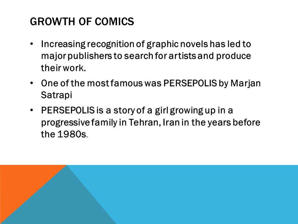 Growth of comics Increasing recognition of graphic novels has led to major publishers to search for artists and produce their work.