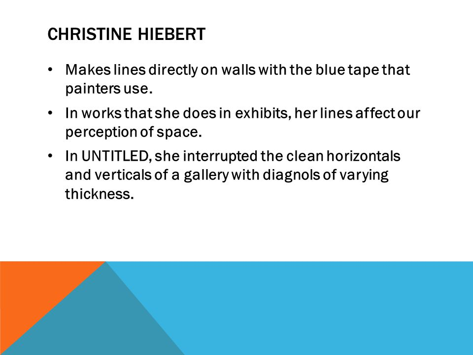 Christine Hiebert Makes lines directly on walls with the blue tape that painters use.