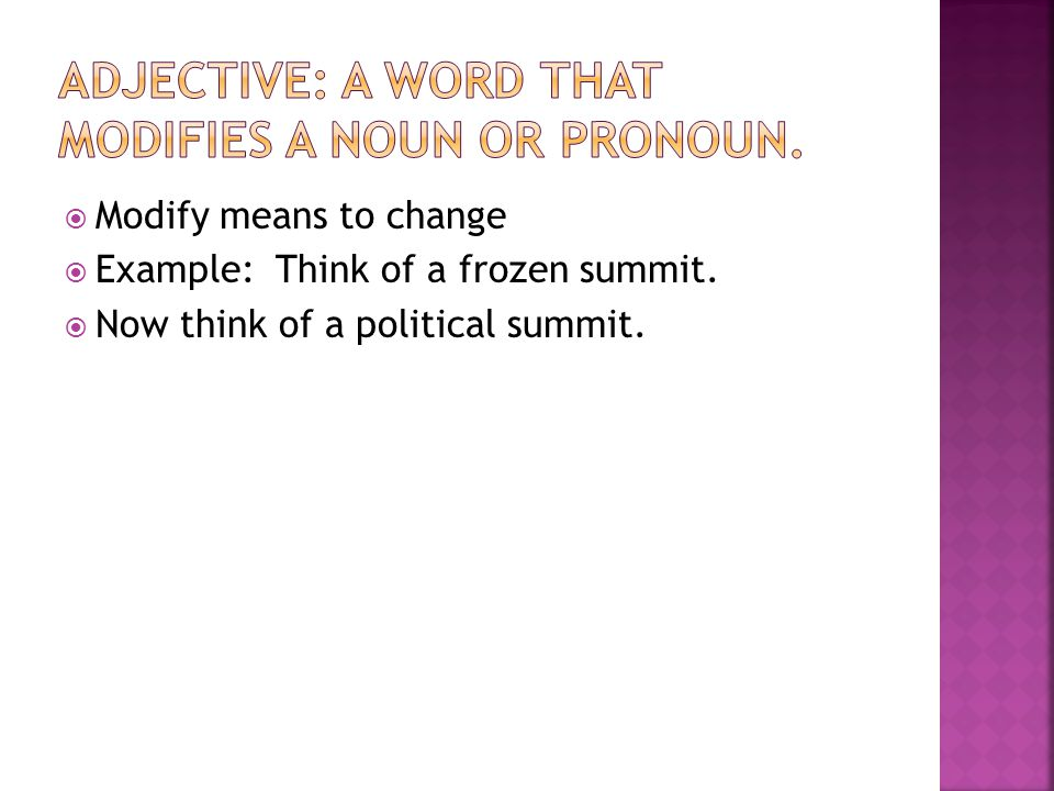 Adjective: A word that modifies a noun or pronoun.