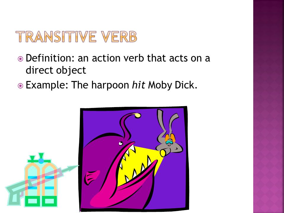 Transitive Verb Definition: an action verb that acts on a direct object.