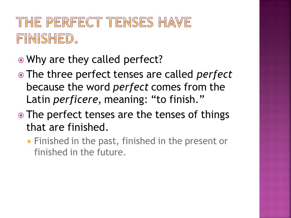 The perfect tenses have finished.